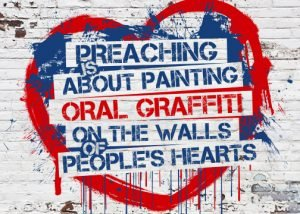 Preaching is about painting oral graffiti on the walls of people's hearts